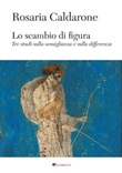 Lo scambio di figura. Tre studi sulla somiglianza e sulla differenza Ebook di  Rosaria Caldarone