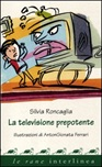 La televisione prepotente. Ediz. illustrata