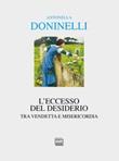 L'eccesso del desiderio. Tra vendetta e misericordia Libro di  Antonella Doninelli