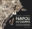Napoli in guerra. La città dei cento bombardamenti e del riscatto delle «Quattro Giornate» Libro di  Giuseppe Aragno, Attilio Wanderlingh