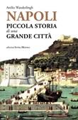 Napoli. Piccola storia di una grande città Libro di  Attilio Wanderlingh