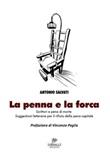 La penna e la forca. Scrittori e pena di morte. Suggestioni letterarie per il rifiuto della pena capitale Libro di  Antonio Salvati