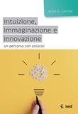 Intuizione, immaginazione e innovazione. Un percorso con ostacoli Libro di  Aldo G. Lapone