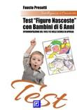Test «Figure nascoste» con bambini di 6 anni. Sperimentazione del 1992/93 nelle scuole di Aprilia Ebook di  Fausto Presutti, Fausto Presutti