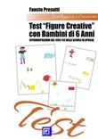 Test «figure creative» con bambini di 6 anni. Sperimentazione del 1992/93 nelle Scuole di Aprilia Ebook di  Fausto Presutti, Fausto Presutti