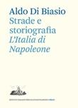 Strade e storiografia. L'Italia di Napoleone Libro di  Aldo Di Biasio