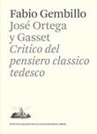 José Ortega y Gasset. Critico del pensiero classico tedesco Libro di  Fabio Gembillo