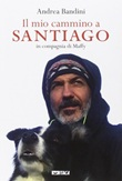 Il mio cammino a Santiago in compagnia di Maffy Libro di  Andrea Bandini