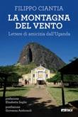 La montagna del vento. Lettere di amicizia dall'Uganda Libro di  Filippo Ciantia