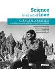 La Science is an act of Love. Giancarlo Rastelli, a cardiac surgeon with a passion for mankind Libro di