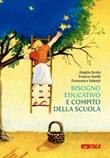Bisogno educativo e compito della scuola Libro di  Angelo Scola