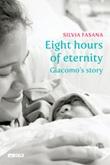 Eight hours of eternity. Giacomo's story Ebook di  Silvia Fasana