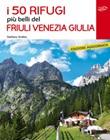I 50 rifugi più belli del Friuli Venezia Giulia Libro di  Stefano Ardito