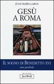 Gesù a Roma. Il sogno di Benedetto XVI. Una parabola Libro di  Juan María Laboa