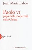 Paolo VI. Papa della modernità nella Chiesa Libro di  Juan María Laboa