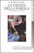 La grazia della parola. Karl Rahner e la poesia Libro di  Antonio Spadaro