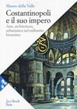 Costantinopoli e il suo impero. Arte, architettura, urbanistica nel millennio bizantino Libro di  Mauro Della Valle