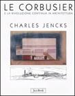 Le Corbusier e la rivoluzione continua in architettura