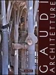 Gaudì. Architetture: Case, giardini e parchi-La Sagrada Familia-Spazioe segni del sacro Libro di