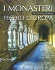 I monasteri fecero l'Europa. Ediz. illustrata Libro di  Léo Moulin, Raymond Oursel