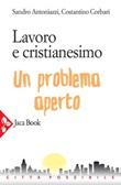 Lavoro e cristianesimo. Un problema aperto Ebook di  Sandro Antoniazzi, Costantino Corbari
