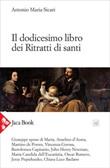 Il dodicesimo libro dei ritratti di santi Ebook di  Antonio Maria Sicari