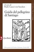 Guida del pellegrino di Santiago. Libro 5º del Codex Calixtinus sec. XII Ebook di