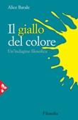 Il giallo del colore. Un'indagine filosofica Ebook di  Alice Barale