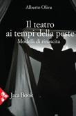 Il teatro ai tempi della peste. Modelli di rinascita Ebook di  Alberto Oliva