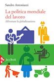 La politica mondiale del lavoro. Affrontare la globalizzazione Ebook di  Sandro Antoniazzi