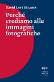 Perché crediamo alle immagini fotografiche Ebook di  David Levi Strauss