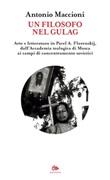 Un filosofo nel gulag. Arte e letteratura in Pavel A. Florenskij, dall'Accademia teologica di Mosca ai campi di concentramento sovietici Ebook di  Antonio Maccioni