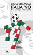 C'era una volta Italia '90. Brevi favole per notti magiche Ebook di  Jonatan Peyronel Bonazzi, Damiano Cason, Diego Cavallotti