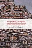 Tra politica e religione. I Giudei nel mondo greco-romano. Studi in onore di Lucio Troiani Ebook di  Livia Capponi