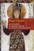 Atenaide, l'imperatrice Eudocia di Bisanzio Ebook di  Angela Vignotto