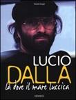 Lucio Dalla. Là dove il mare luccica