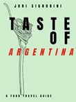 Taste of... Argentina. A food travel guide Ebook di  Juri Signorini, Juri Signorini