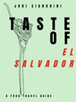 Taste of... El Salvador. A food travel guide Ebook di  Juri Signorini, Juri Signorini