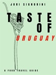 Taste of... Uruguay. A food travel guide Ebook di  Juri Signorini, Juri Signorini