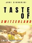Taste of... Switzerland. A food travel guide Ebook di  Juri Signorini, Juri Signorini