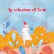 La colazione di Orso Libro di  Eleonora De Pieri
