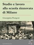 Studio e lavoro alla scuola rinnovata di Milano Ebook di  Giuseppina Pizzigoni, Giuseppina Pizzigoni
