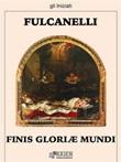 Finis Gloriae Mundi Ebook di Fulcanelli,Fulcanelli
