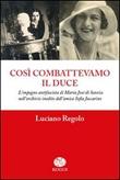Così combattevamo il Duce. L'impegno antifascista di Maria José di Savoia nell'archivio inedito dell'amica Sofia Jaccarino Libro di  Luciano Regolo