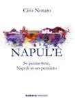 Napul'è. Se permettete, Napoli in un pensiero Libro di  Ciro Notaro