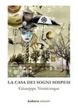 La casa dei sogni sospesi Libro di  Giuseppe Venticinque
