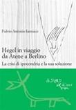 Hegel in viaggio da Atene a Berlino. La crisi di ipocondria e la sua soluzione Ebook di  Fulvio Antonio Iannaco