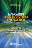 Manuale di sopravvivenza energetica. Come vivere efficacemente protetti in un mondo predatorio Ebook di  Dario Canil