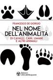 Nel nome dell'animalità di cavalli, cani, umani e altri animali Ebook di  Francesco De Giorgio