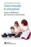 Tutto il mondo in una pancia. Yoga e mindfulness per mamme e neonati felici Ebook di  Lorena Valentina Pajalunga